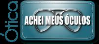 Ótica Achei Meus Óculos – A Melhor Opção em Óticas de Curitiba